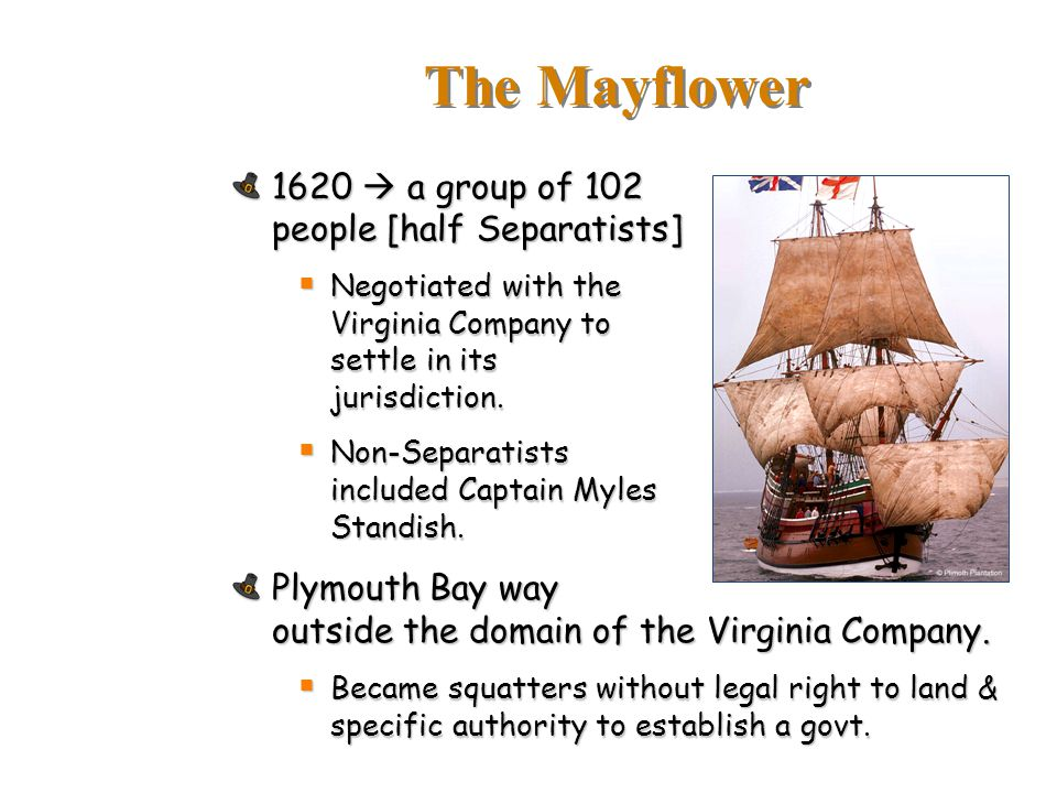 The Mayflower 1620  a group of 102 people [half Separatists]